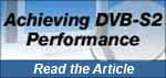 Achieving DVB-S2 Performance - Read the article